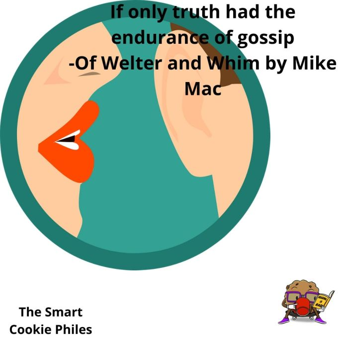 If only truth had the endurance of gossip -Of Welter and Whim by Mike Mac
