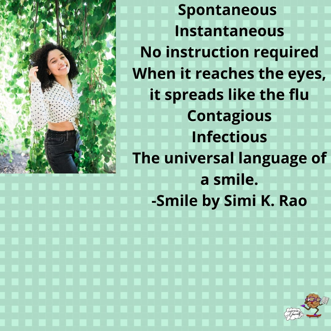 Spontaneous Instantaneous No instruction required When it reaches the eyes, it spreads like the flu Contagious Infectious The universal language of a smile.