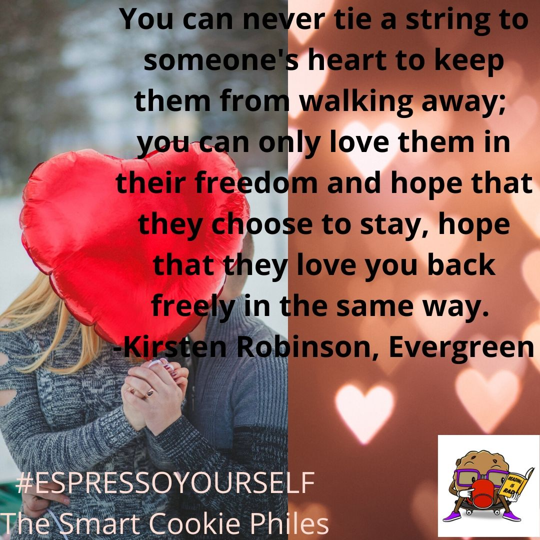 You can never tie a string to someone's heart to keep them from walking away; you can only love them in their freedom and hope that they choose to stay, hope that they love you back freely in the same way.